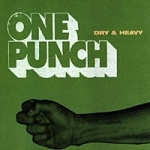 Dry & Heavy-One Punch