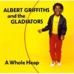 Albert Griffiths & The Gladiators-A Whole Heap