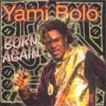 Yami Bolo-Born Again