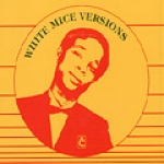 White Mice-White Mice Versions (1984-1987)