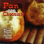Tirso Duarte & Michel Perez-Pan Con Chocolate