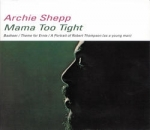 Archie Shepp-Mama Too Tight