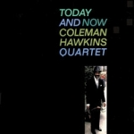 Coleman Hawkins Quartet-Today and Now