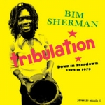Bim Sherman-Tribulation: Down in Jamdown 1974 - 79