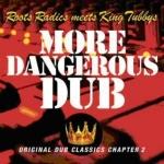 Roots Radics meets King Tubbys-More Dangerous Dub