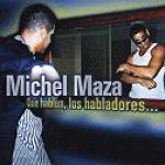 Michel Maza-Que hablen, los habladores...