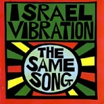 Israel Vibration-The Same Song