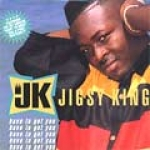 Jigsy King-Have To Get You