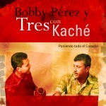 Bobby Pérez y Tres con Kaché-Poniendo todo el Corazón