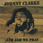 Johnny Clarke-Jah Jah We Pray
