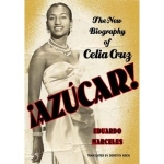 Eduardo Marceles-Azucar! The Biography of Celia Cruz