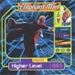 Elephant Man-Higher Level