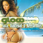 Various Artists-Glow Presents: Soca, Dancehall & Reggae Hits